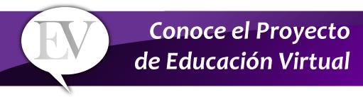 Conoce el proyecto de Educación Virtual